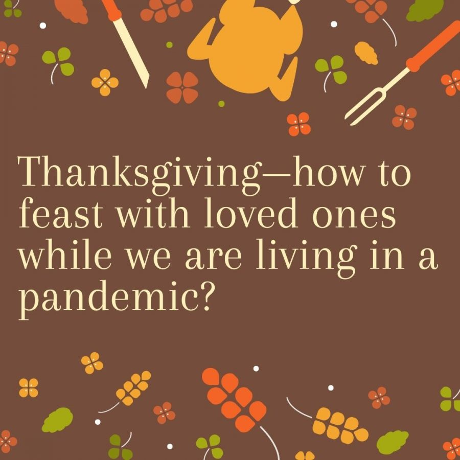 Thanksgiving—how to feast with loved ones while we are living in a pandemic?